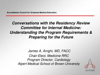 James A. Arrighi, MD, FACC Chair-Elect, Medicine RRC Program Director, Cardiology Alpert Medical School of Brown Univers