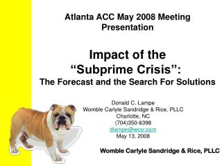 "Atlanta ACC May 2008 Meeting Presentation Impact of the  ""Subprime Crisis"":   The Forecast and the Search For Solutions"