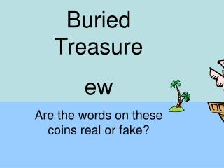 Buried Treasure ew Are the words on these coins real or fake?