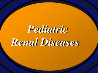 Pediatric Renal Diseases