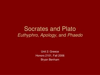 Socrates and Plato Euthyphro ,  Apology , and  Phaedo