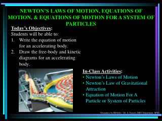 NEWTON'S LAWS OF MOTION, EQUATIONS OF MOTION, & EQUATIONS OF MOTION FOR A SYSTEM OF PARTICLES