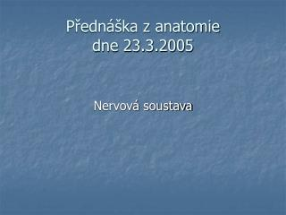 Přednáška z anatomie dne 23.3.2005