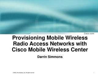 Provisioning Mobile Wireless Radio Access Networks with Cisco Mobile Wireless Center