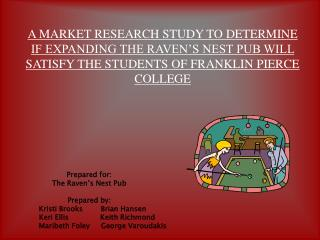 A MARKET RESEARCH STUDY TO DETERMINE IF EXPANDING THE RAVEN'S NEST PUB WILL SATISFY THE STUDENTS OF FRANKLIN PIERCE COLL