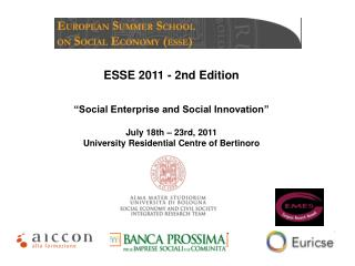 "ESSE 2011 - 2nd Edition ""Social Enterprise and Social Innovation"" July 18th – 23rd, 2011 University Residential Centre o"