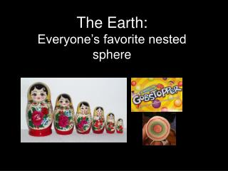 The Earth: Everyone's favorite nested sphere