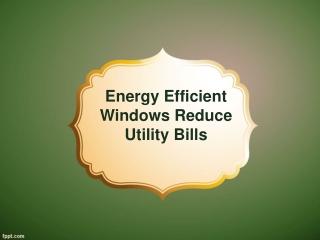 Energy Efficient Windows Reduce Utility Bills