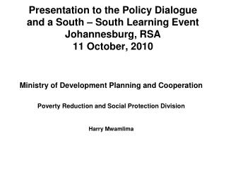 Presentation to the Policy Dialogue and a South – South Learning Event Johannesburg, RSA 11 October, 2010