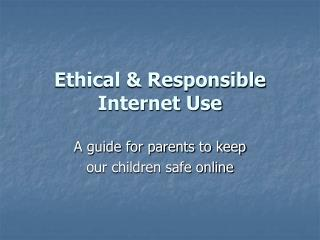 Ethical & Responsible  Internet Use