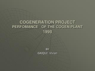 COGENERATION PROJECT PERFOMANCE   OF THE COGEN PLANT 1998