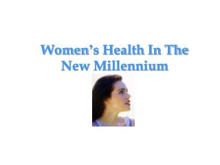 Women ' s Health In The  New Millennium