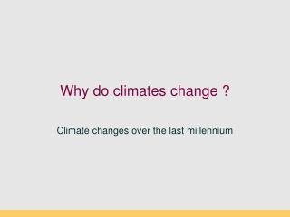 Why do climates change ?