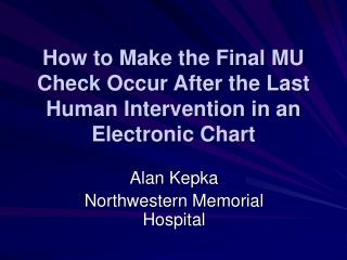 How to Make the Final MU Check Occur After the Last Human Intervention in an Electronic Chart