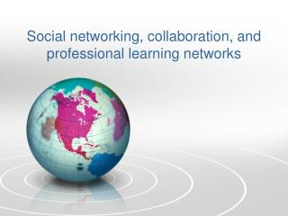 Social networking, collaboration, and professional learning networks