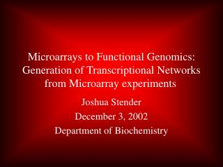 Microarrays to Functional Genomics: Generation of Transcriptional Networks from Microarray experiments
