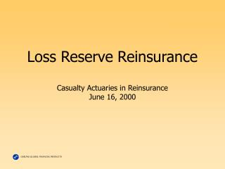 Loss Reserve Reinsurance  Casualty Actuaries in Reinsurance June 16, 2000