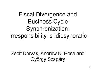 Fiscal Divergence and Business Cycle Synchronization: Irresponsibility is Idiosyncratic Zsolt Darvas, Andrew K. Rose and