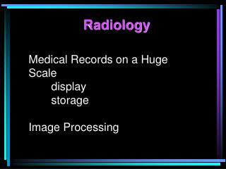 Medical Records on a Huge Scale display storage Image Processing
