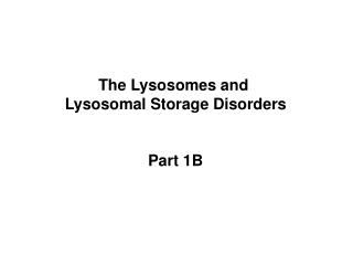 The Lysosomes and Lysosomal Storage Disorders Part 1B