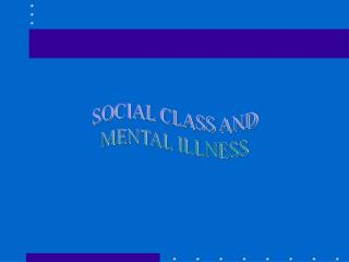 SOCIAL CLASS AND MENTAL ILLNESS