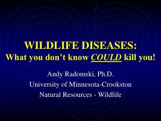 WILDLIFE DISEASES: What you don't know  COULD  kill you!