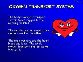 OXYGEN TRANSPORT SYSTEM