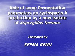 Role of some fermentation parameters on cyclosporin A production by a new isolate of Aspergillus terreus. Presented by