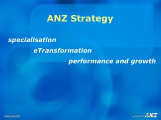 ANZ Strategy specialisation	 	eTransformation  			performance and growth