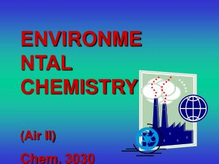ENVIRONMENTAL CHEMISTRY (Air II) Chem.  3030