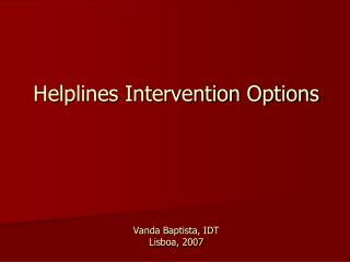 Helplines Intervention Options Vanda Baptista, IDT Lisboa, 2007