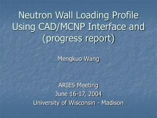 Neutron Wall Loading Profile Using CAD/MCNP Interface and (progress report)