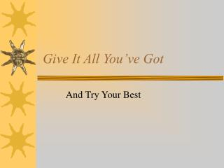 Give It All You ve Got