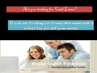 Are you looking for cash loans?