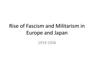 Rise of Fascism and Militarism in Europe and Japan