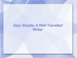 Gary Shoats- A Well Travelled Writer