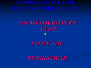MOMMA S LITTLE GIRL BORN NOVEMBER 13, 1983