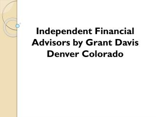 Independent Financial Advisors by Grant Davis Denver Colorad