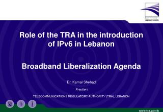 Role of the TRA in the introduction of IPv6 in Lebanon Broadband Liberalization Agenda