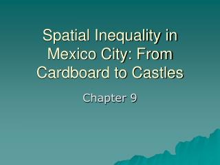 Spatial Inequality in Mexico City: From Cardboard to Castles