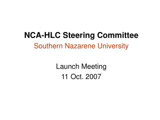 NCA-HLC Steering Committee Southern Nazarene University Launch Meeting 11 Oct. 2007