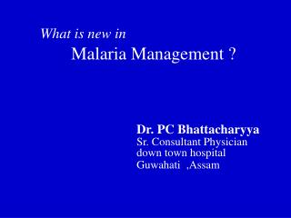 What is new in Malaria Management ?