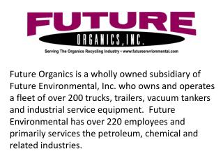 At the present time, Future Organics operates a fleet of 8 vehicles exclusively for organic by-product collection and we
