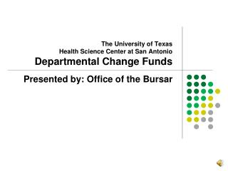 The University of Texas Health Science Center at San Antonio Departmental Change Funds