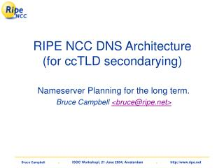 RIPE NCC DNS Architecture (for ccTLD secondarying)