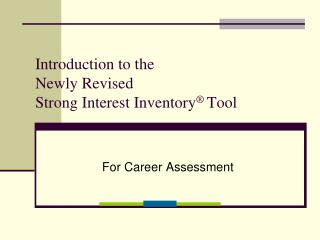 Introduction to the Newly Revised Strong Interest Inventory ® Tool
