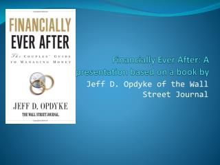 Financially Ever After: A presentation based on a book by