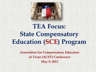 TEA Focus: State Compensatory Education ( SCE ) Program