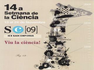 L'IES BAIX EMPORDÀ CELEBRA LA SETMANA DE LA CIÈNCIA del 13 al 20 de novembre 2009