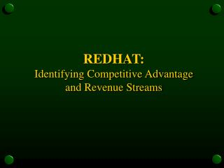 REDHAT: Identifying Competitive Advantage and Revenue Streams